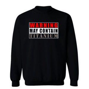 Warning May Contain Titanium Sweatshirt