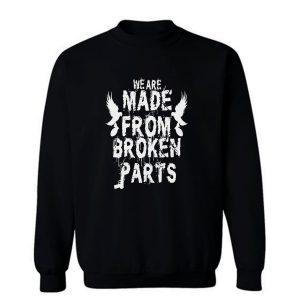 We Are Made From Broken Parts Sweatshirt