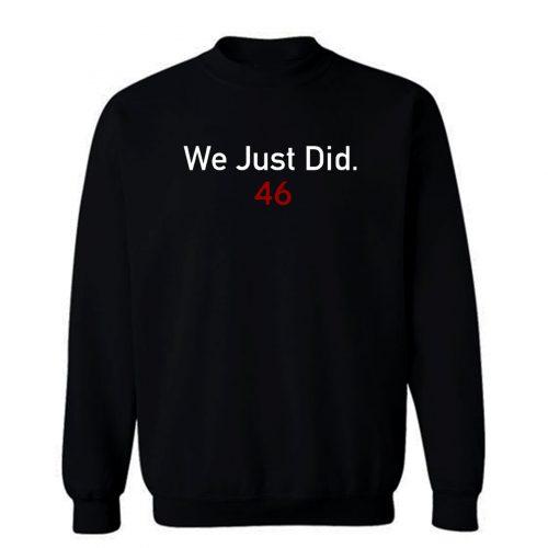 We Did It Joe Sweatshirt