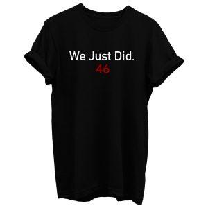 We Did It Joe T Shirt