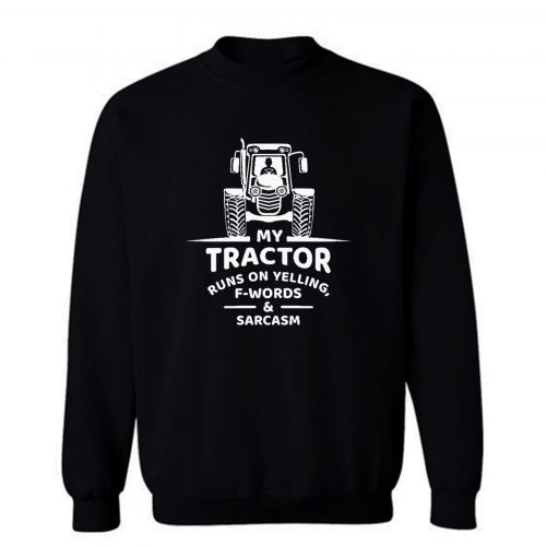 Y Tractor Runs On Yelling Sweatshirt