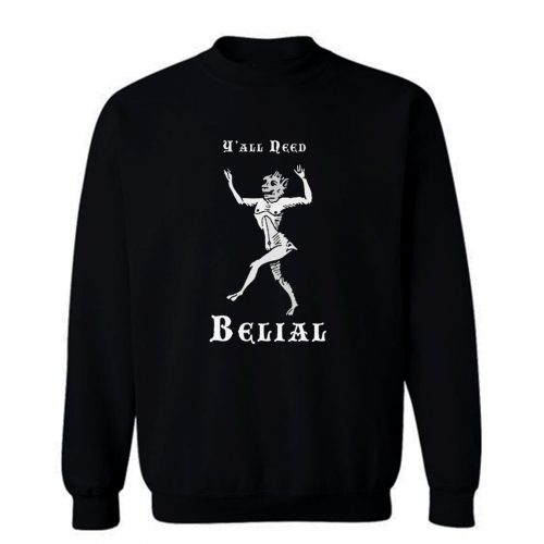 Yall Need Belial Sweatshirt