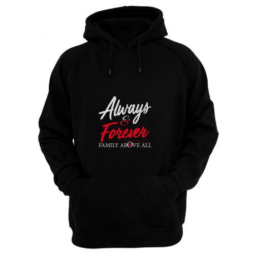 Always And Forever Family Above All Hoodie