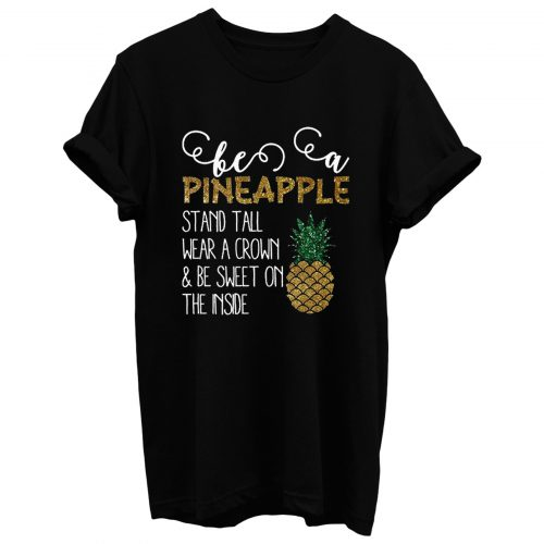 Be A Pineapple T Shirt
