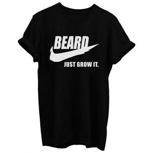 Beard Just Grow It T Shirt