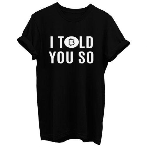 Bitcoin I Told You So T Shirt