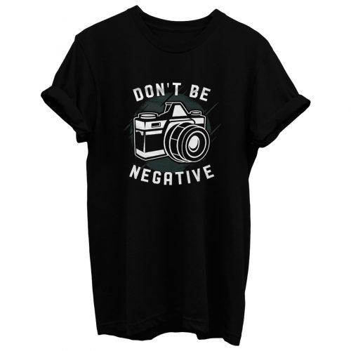 Dont Be Negative T Shirt