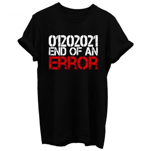 End Of An Error Inauguration Day 2021 T Shirt