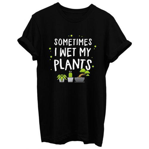 Green Thumb Wet My Plants T Shirt