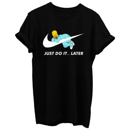 Just Do It Later The Simpsons T Shirt
