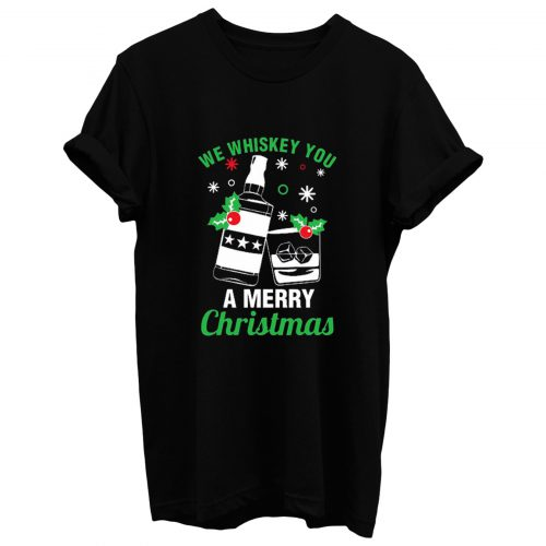 We Whiskey You A Merry Christmas T Shirt