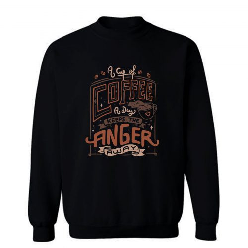 A Cup Of Coffee A Day Sweatshirt