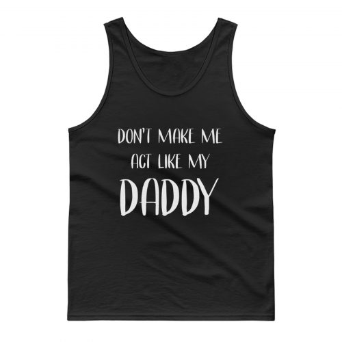 Act Like My Daddy Tank Top