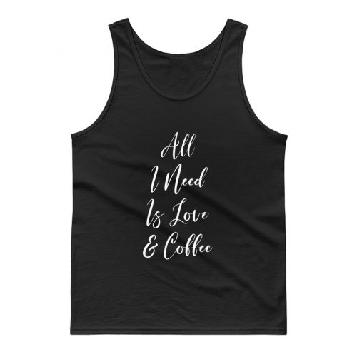 All I Need Is Love And Coffee Tank Top