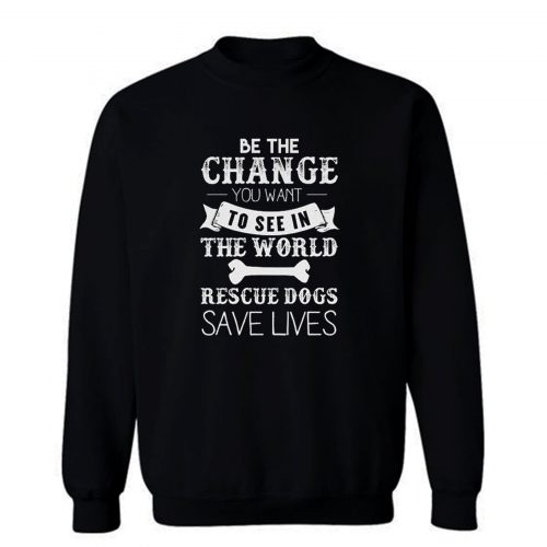 Be The Change You Want To See Sweatshirt