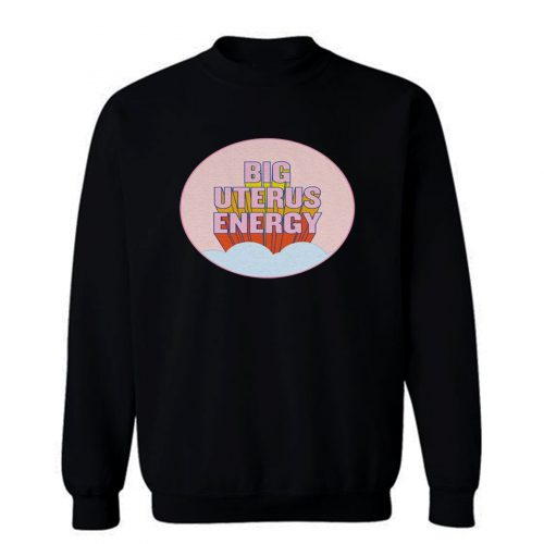 Big Uterus Energy Sweatshirt