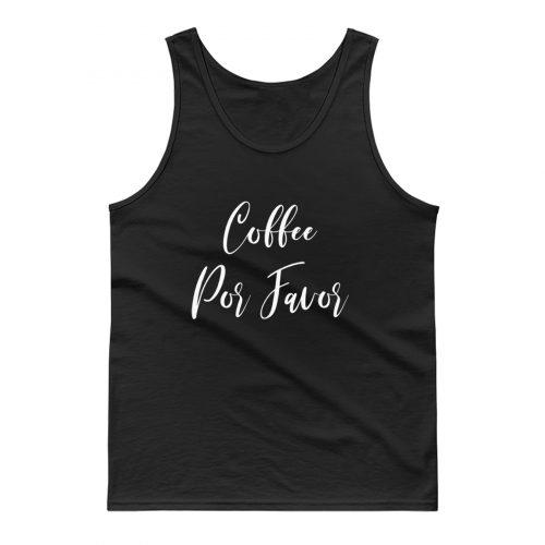 Coffee Por Favor Tank Top