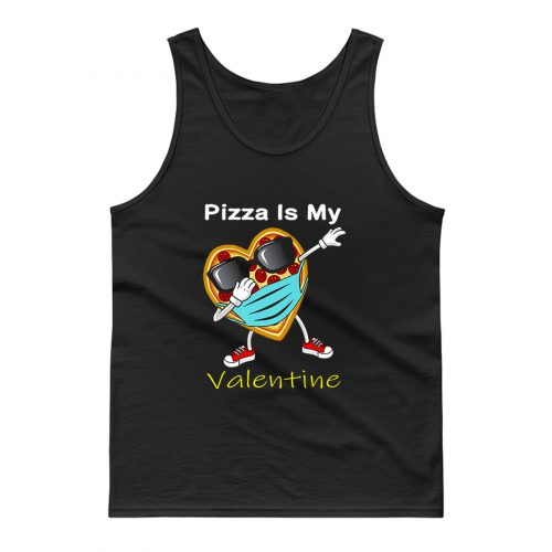 Dabbing Pizza Is My Valentine Tank Top