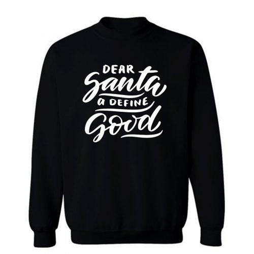 Dear Santa A Define Good Sweatshirt