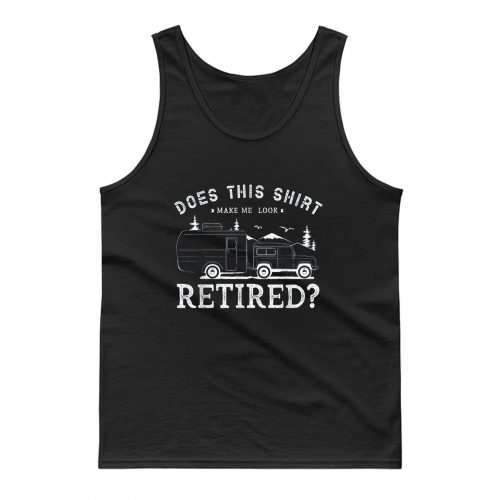 Does This Shirt Make Me Look Retired Tank Top