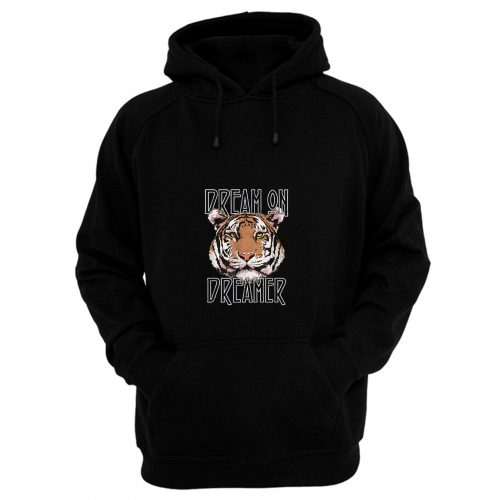Dream On Dreamer Tiger Hoodie