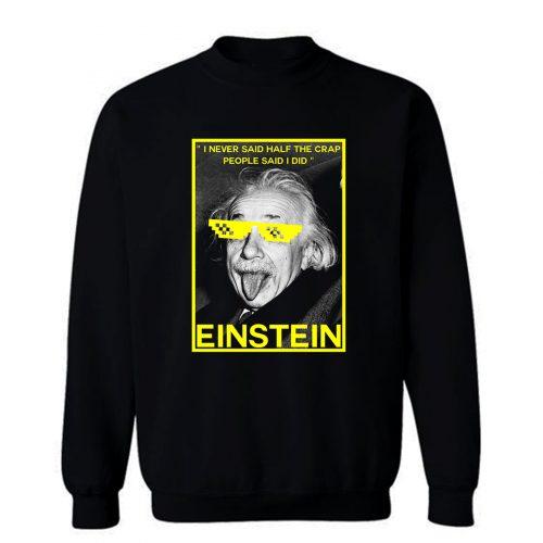 Einstein Said Sweatshirt