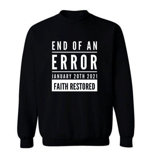 End Of An Error Faith Restored 01 20 2021 Sweatshirt