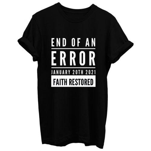 End Of An Error Faith Restored 01 20 2021 T Shirt