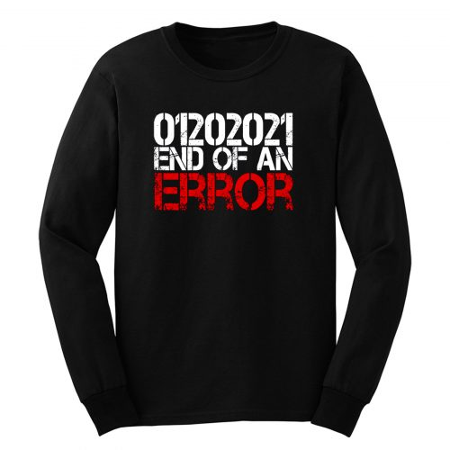 End Of An Error Inauguration Day 2021 Long Sleeve