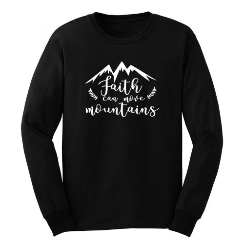 Faith Can Move Mountains Long Sleeve