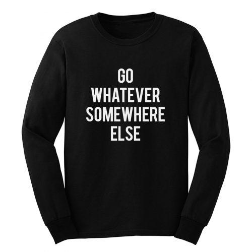 Go Whatever Somewhere Else Long Sleeve