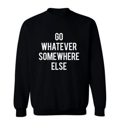 Go Whatever Somewhere Else Sweatshirt