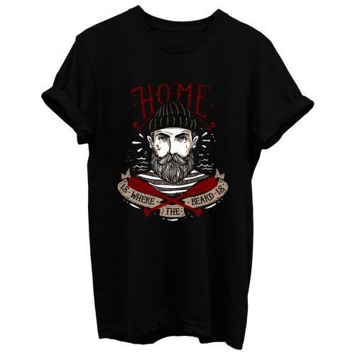 Home Is Where The Beard Is T Shirt