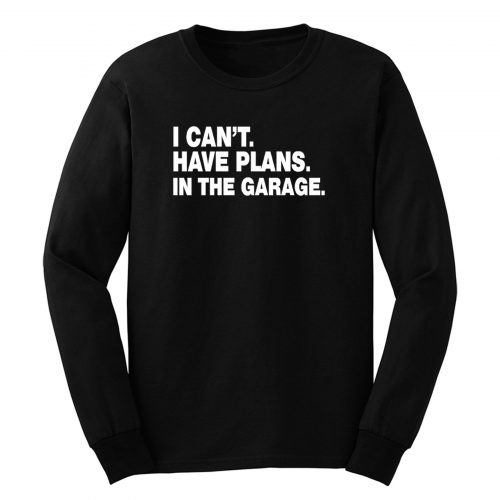 I Cant I Have Plans In The Garage Car Mechanic Engine Long Sleeve