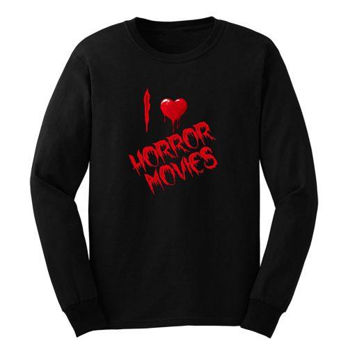 I Love Horror Movies Long Sleeve