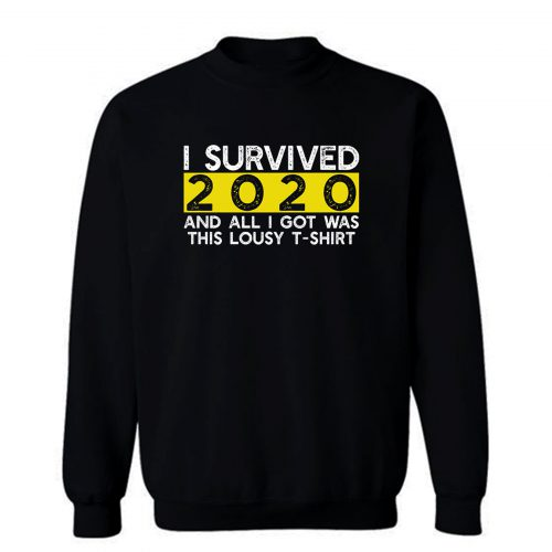 I Survived 2020 And All I Got Was This Lousy Sweatshirt