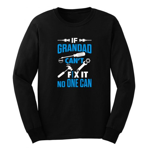 If Grandad Cant Fix It No One Can Long Sleeve
