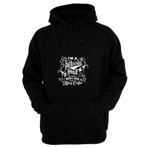 Im A Tattooed Uncle Except Much Cooler Edition Hoodie