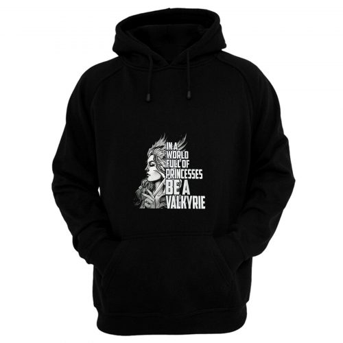In A World Full Of Princesses Be A Valkyrie Hoodie