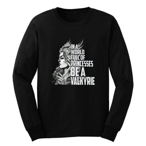 In A World Full Of Princesses Be A Valkyrie Long Sleeve