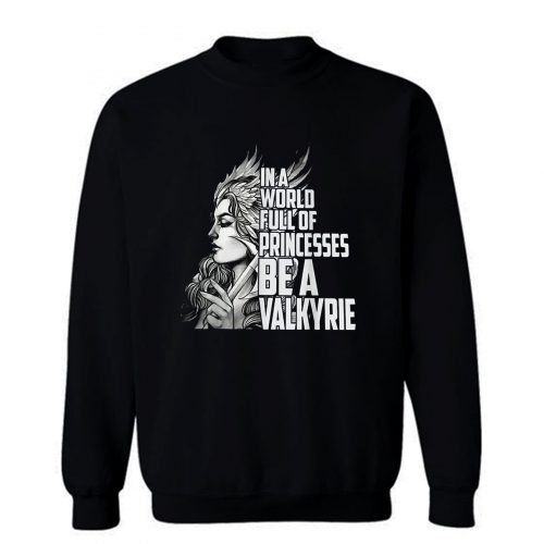 In A World Full Of Princesses Be A Valkyrie Sweatshirt