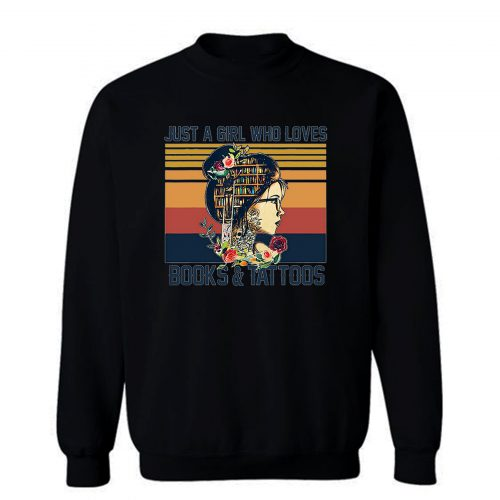 Just A Girl Who Loves Books And Tattoos Vintage Sweatshirt