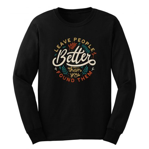 Leave People Better Than You Found Them Long Sleeve
