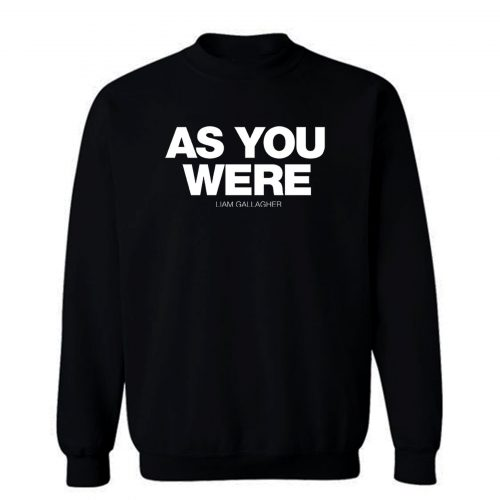 Liam Gallagher As You Were Sweatshirt