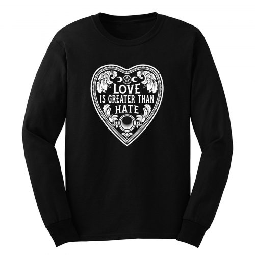 Love Is Greater Than Hate Long Sleeve