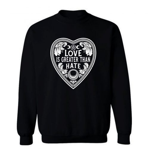 Love Is Greater Than Hate Sweatshirt