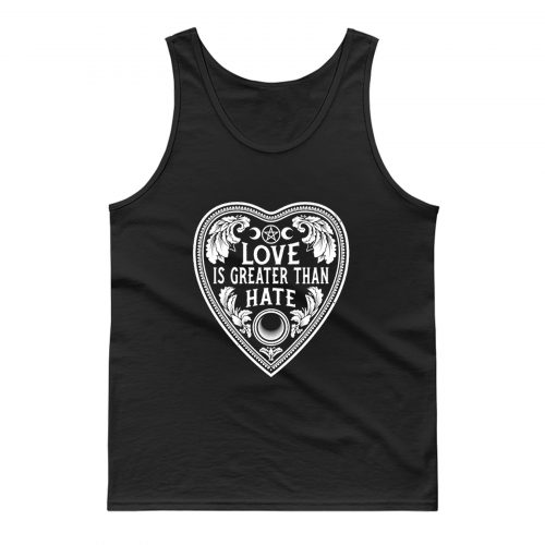 Love Is Greater Than Hate Tank Top