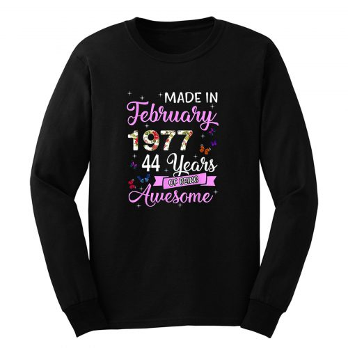 Made In February 1977 My Birthday 44 Years Of Being Awesome Long Sleeve