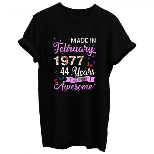 Made In February 1977 My Birthday 44 Years Of Being Awesome T Shirt