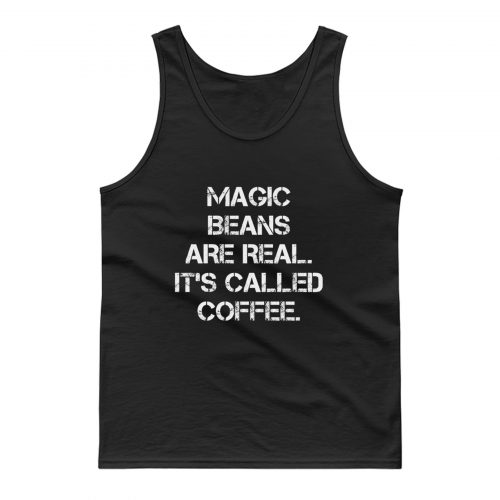 Magic Beans Are Real Its Called Coffee Tank Top